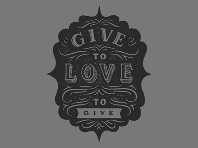 Give to Love. Love to Give.