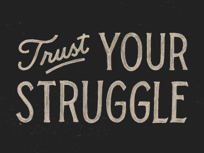 Trust Your Struggle hand lettering lettering hand drawn type typography texture sign paint script monoline
