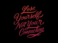 Lose Yourself Not Your Connection