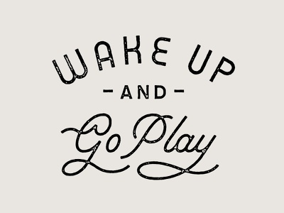 Wake Up & Go Play hand lettering monoline script stamp texture lettering