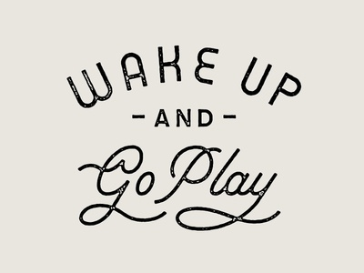 Wake Up & Go Play