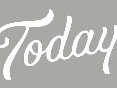 Today sign painter type hand lettering brush script lettering