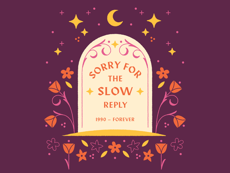 Sorry for the Slow Reply email reply illustration typography cemetery grave tombstone sorry