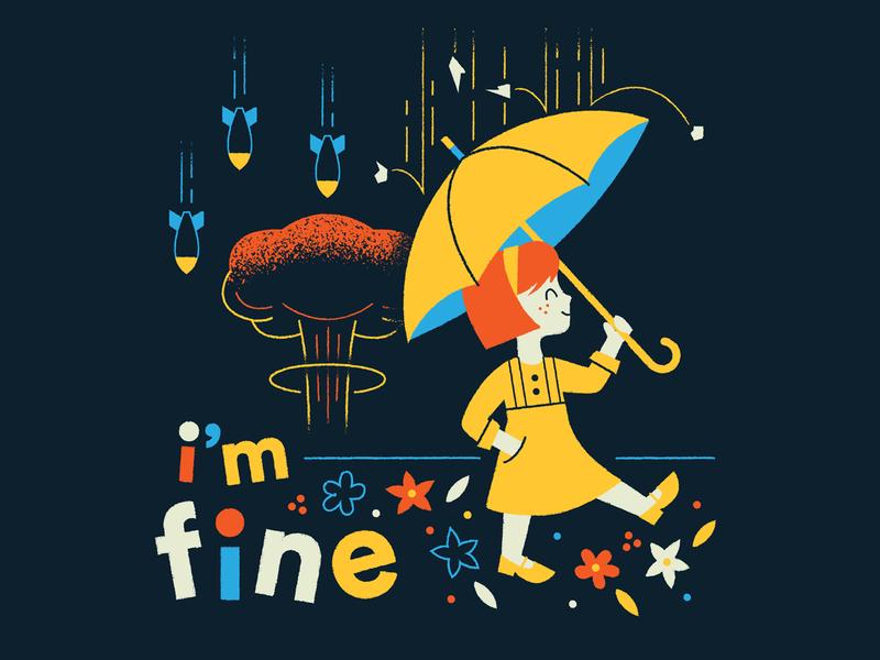 I'M FINE disaster umbrella flowers typography character art illustration mushroom cloud bomb everythings fine