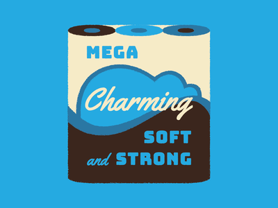 Mega Charming, Soft & Strong motivation toilet inspiration charming charmin typography illustration toilet paper