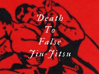 Death To False Jiu-Jitsu