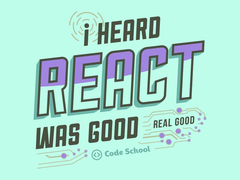I Heard React Was Good by Olivia Howard for Code School on Dribbble