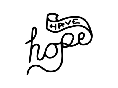 Have Hope lettering handlettering handlettered banner handwriting script hand lettering typography hand drawn black and white lines