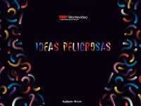 Ideas Peligrosas - TedX Montevideo 2017