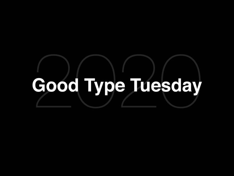 Good Type Tuesday 2020
