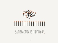 Satisfaction is tidying up.