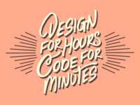 Design for Hours. Code for Minutes. 🎟️