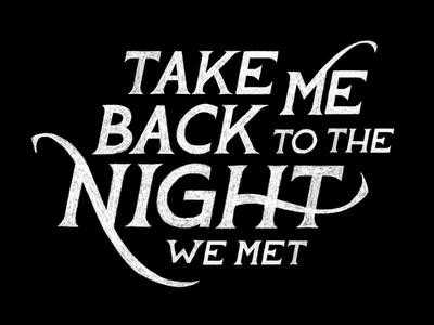 Take Me Back to the Night We Met WIP letter design hand lettering typography handlettering design lettering