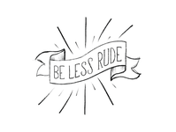 Be Less Rude