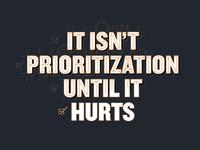 """""""It isn't prioritization until it hurts."""" - Ami Vora"""