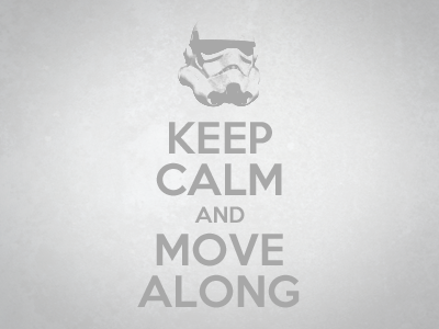 Keep Calm and Move Along star wars starwars stormtrooper scifi