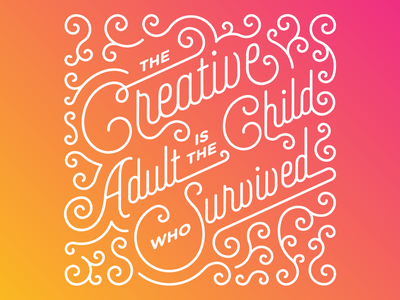 The Creative Adult is the Child Who Survived script typography graphic design gradient child adult curl swirl line monoline quote creative