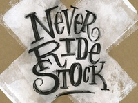 Never Ride Stock — experimental lettering