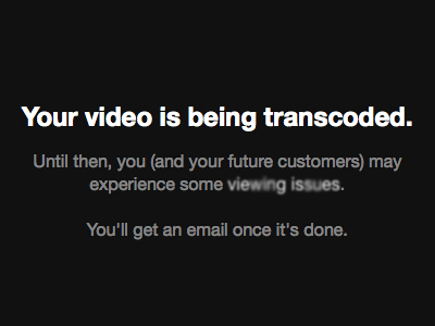 Your video is being transcoded. streaming