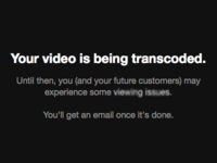 Your video is being transcoded.