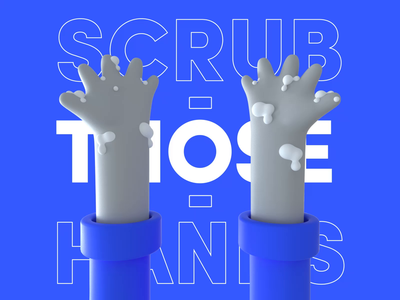 Scrub Those Hands - Loop pandemic covid19 corona covid animation typogaphy type 3d animation loop motion design motion scrub wash your hands hands