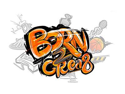 Born2crea8 branding design typography graffiti art graffity graffiti digital graffiti