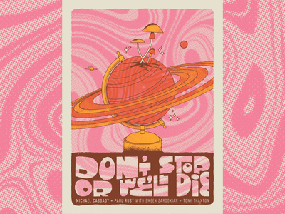 Don't Stop Or We'll Die Gigless Poster screenprint gig posters halftone hand typography hand type hand lettering music poster band poster dsowd psychedelic planet globe mushrooms saturn gig poster texture single line weight typography illustration