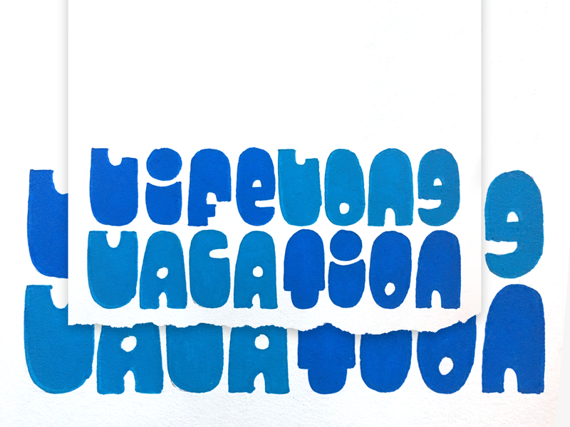 Lifelong Vacation ucb slophead jeff dutton mike hanford tim kalpakis hand drawn freehand lettering letter design the birthday boys acrylic paint paint the sloppy boys hand lettering type design handlettering typography blue design illustration