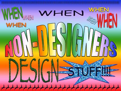 Overtime: When Non-Designers Design Stuff success internet powerpoint bad art