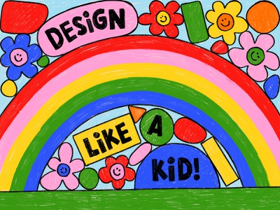 Overtime: Design Like A Kid happy smiley rainbow flowers kids children childlike crayon color