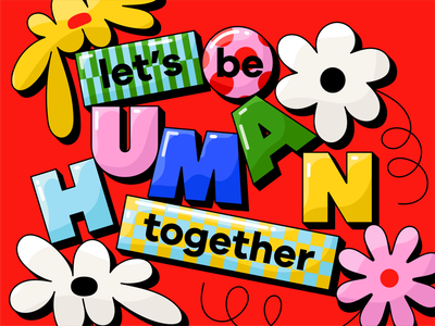 Overtime: Let's Be Human Together flower human friendly cute colorful bright fun shiny flowers illustration