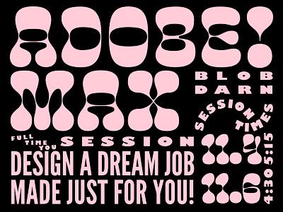ADOBE BLOB DARN MAX layout goofy weird black pink goop blog type fun typography promo graphic flyer