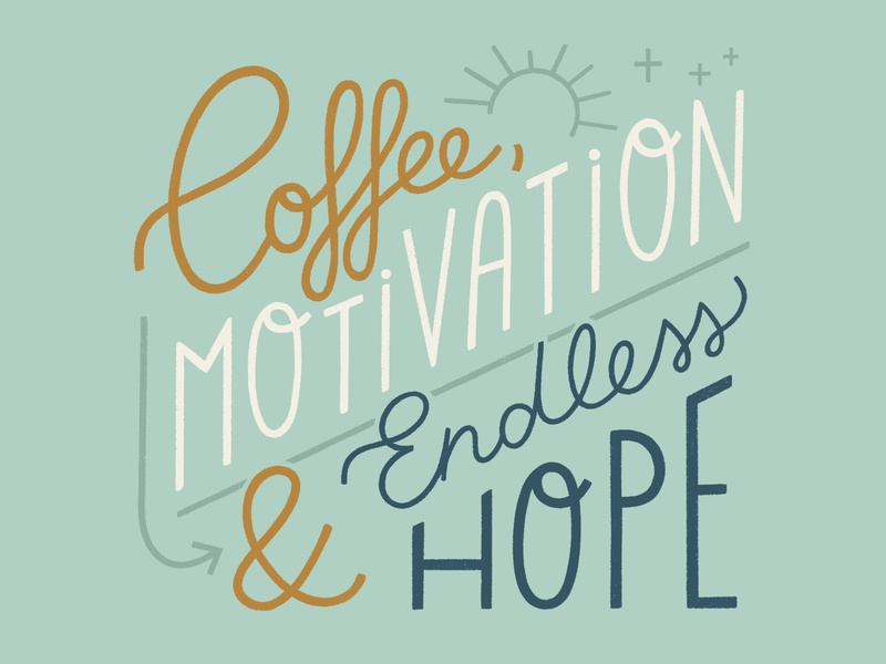 Coffee, Motivation & Endless Hope