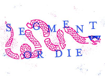 Segment or Die