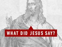 What Did Jesus Say? Series