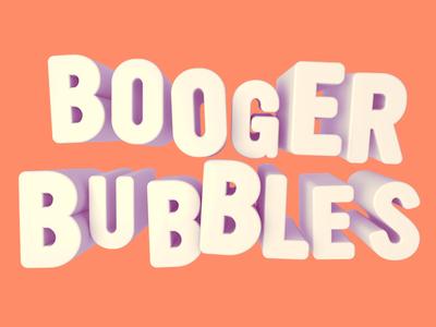 Booger Bubbles