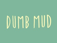 Dumb Mud