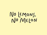 No lemons, no melon