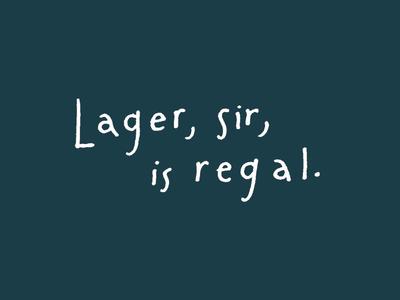Lager, Sir, is regal