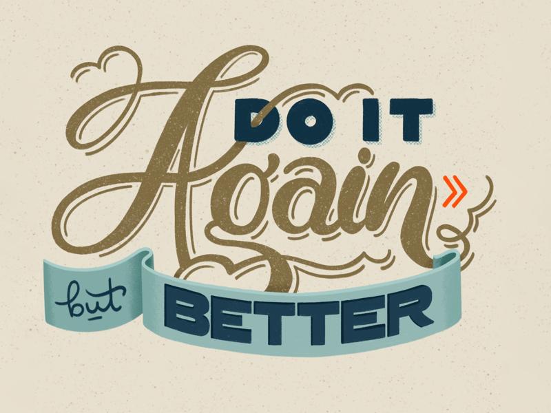 Do it again, but better! quote lettering artist ipadpro procreate illustration hand lettering handlettered handdrawntype handlettering typography lettering