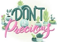 Don't be precious