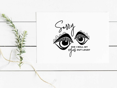 Sorry  did I roll my eyes out loud? roll eyes eyes graphic design design vector illustration
