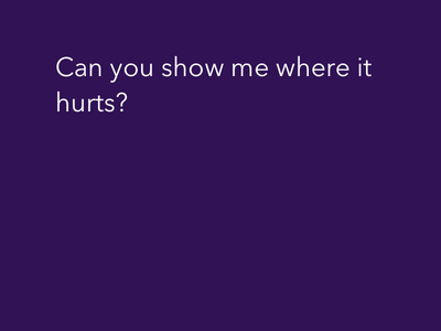 Can you show me where it hurts?