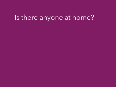 Is there anyone at home?