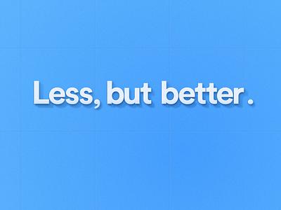 Less, but better. typeface