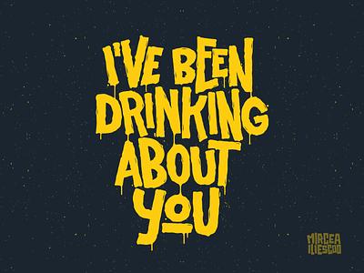 I've been drinking about you handmade type digital graffiti artwork beer t-shirt design t-shirt lettering t-shirt drippy drink drinking digital artwork digital illustration digital lettering illustrator handlettering graffiti digital graffiti lettering illustration design