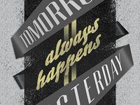 Tomorrow Always Happens Yesterday