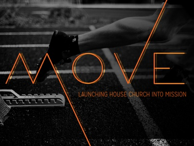 Move:: Launching House Church Into Mission start move retreat church blur stagger event brand legs track launch house