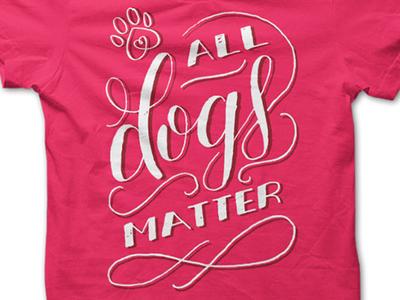 All Dogs Matter Custom Type Tee
