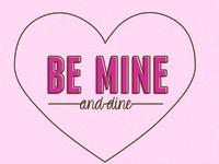 Be Mine and Dine!
